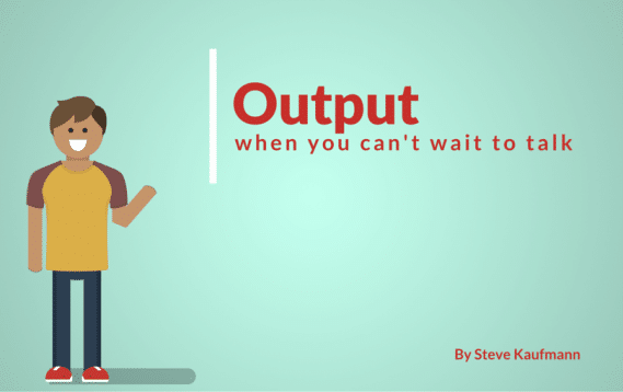 Output_–_When_You_Can't_Wait_To_Talk
