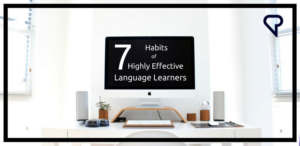 The 7 Habits of Highly Effective Language Learners